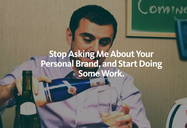 Gary Vaynerchuk - stop asking me about your personal brand and start doing some work