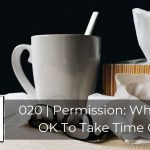 020 | Permission: When Is It Ok To Have Time Off?