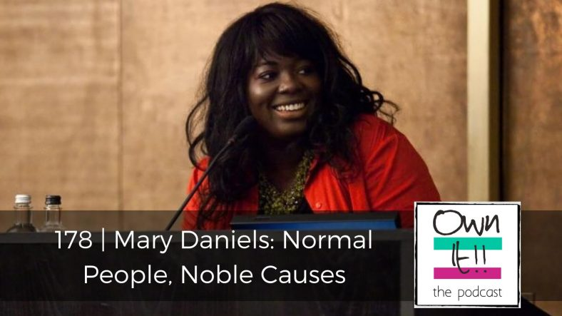 Own It! 178 | Mary Daniels: Normal People, Noble Causes