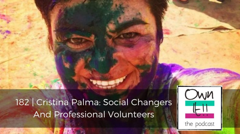 Own It! 182 | Cristina Palma: Social Changers And Professional Volunteers