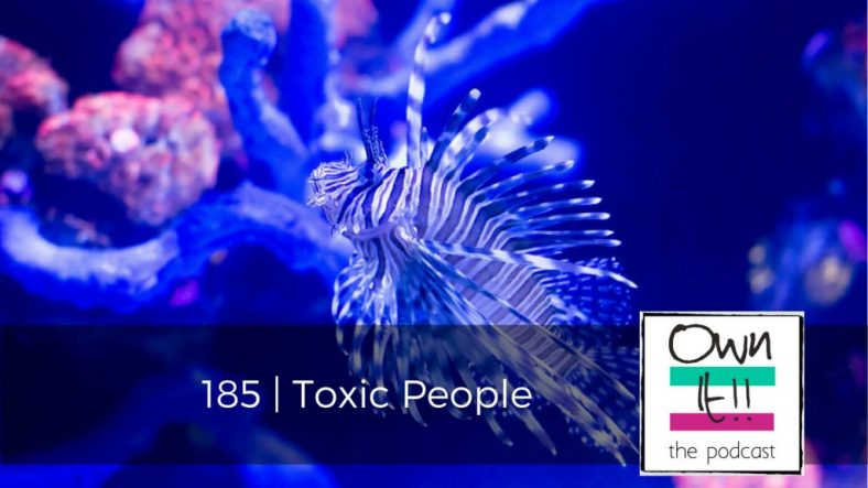 Own It! 185 | Toxic People
