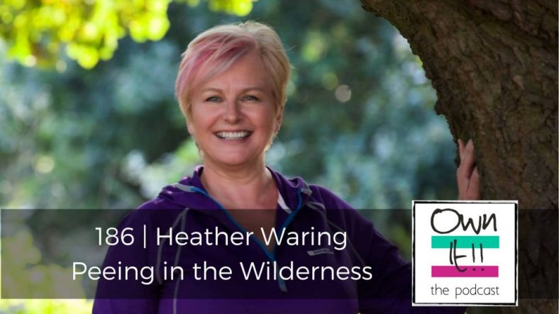 Own It! 186 | Heather Waring: Peeing in the Wilderness