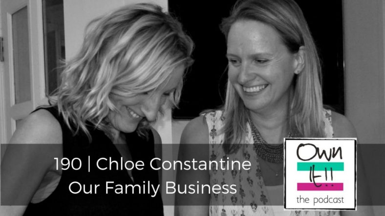 Own It! 190 | Chloe Constantine: Our Family Business