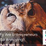 201 | Why Are Entrepreneurs So Annoying?
