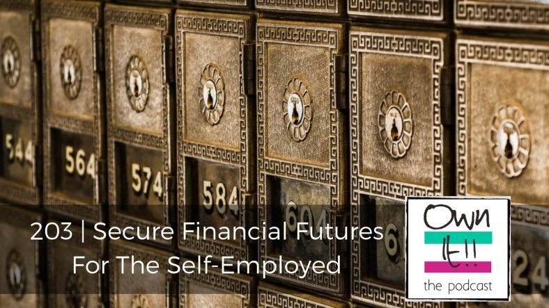 Own It! 203 | Secure Financial Futures For The Self-Employed