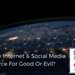 204 | The Internet And Social Media – A Force For Good Or Evil?