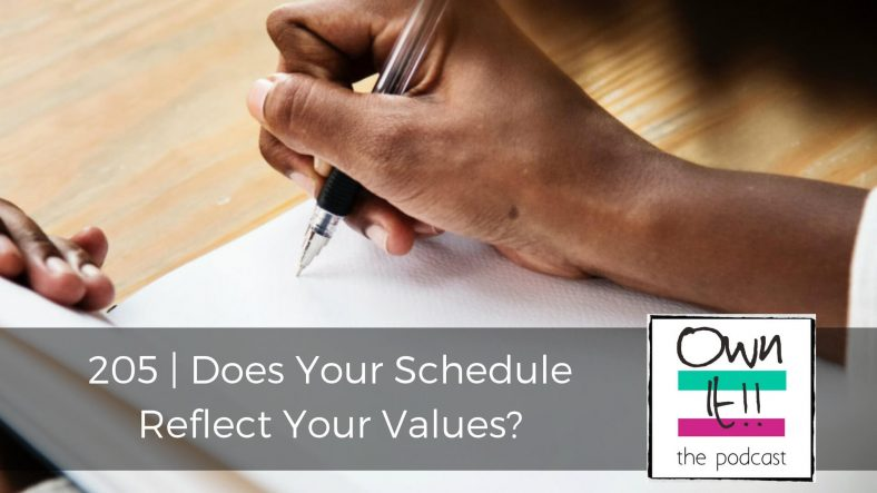 Own It! 205 | Does Your Schedule Reflect Your Values?