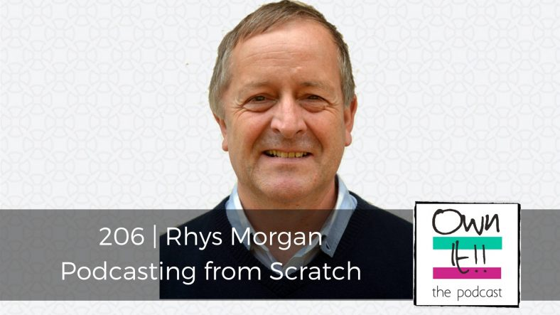 Own It! 206 | Rhys Morgan: Podcasting from Scratch with Rhys Morgan