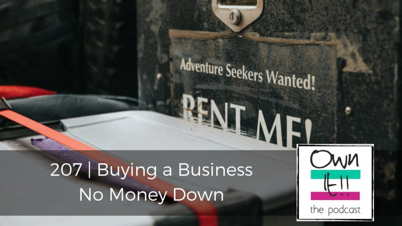 Own It! 207 | Buying a Business No Money Down