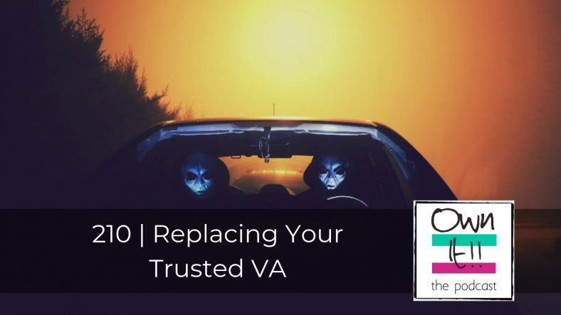Own It! 210 | Replacing Your Trusted VA