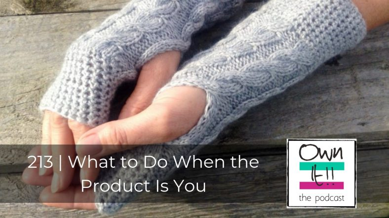 Own It! 213 | What to Do When the Product Is You