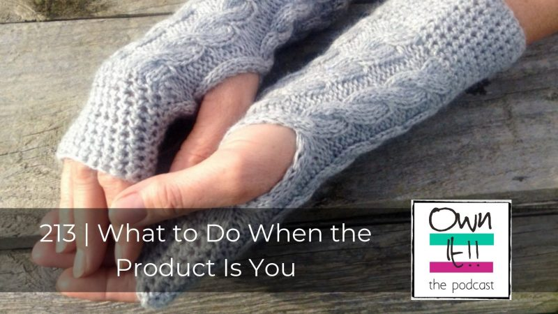 213 | What to Do When the Product Is You