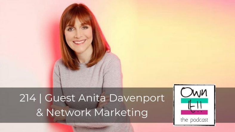 Own It! 214 | Guest Anita Davenport: Network Marketing