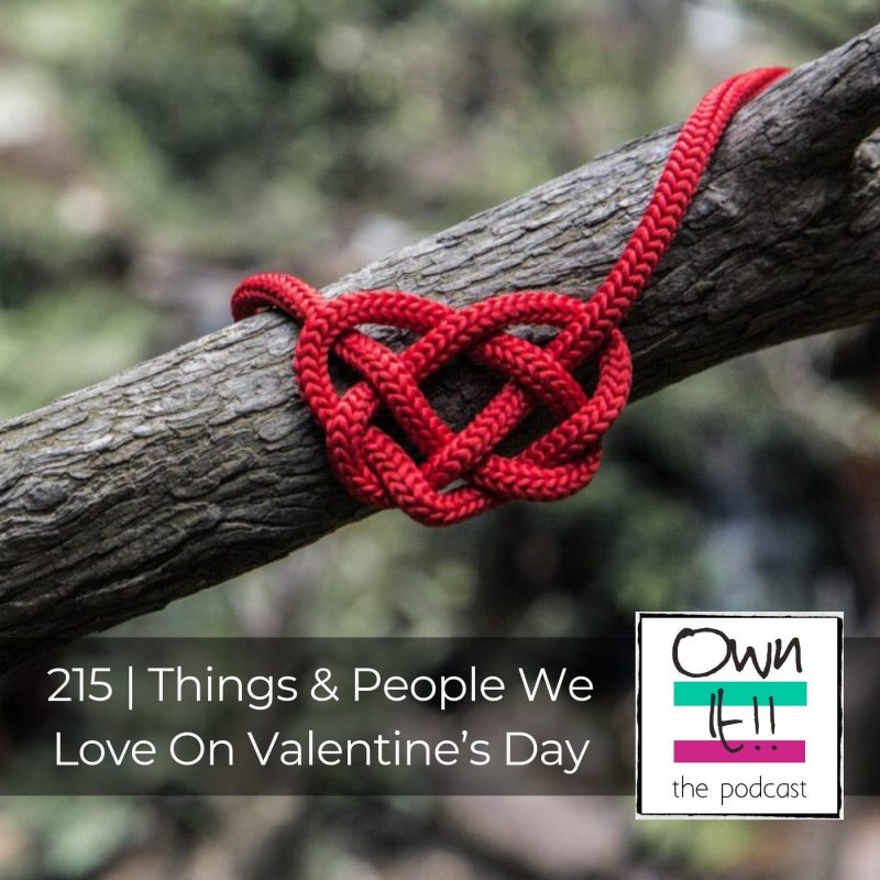 215 | Things & People We Love On Valentine's Day