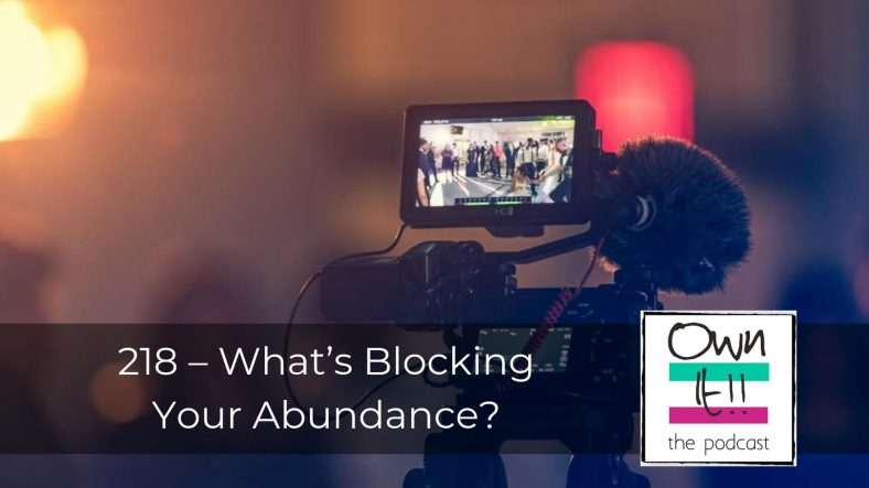 Own It! 218 | What's Blocking Your Abundance?
