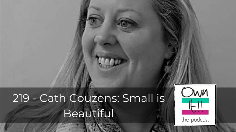219 | Cath Couzens: Small is Beautiful
