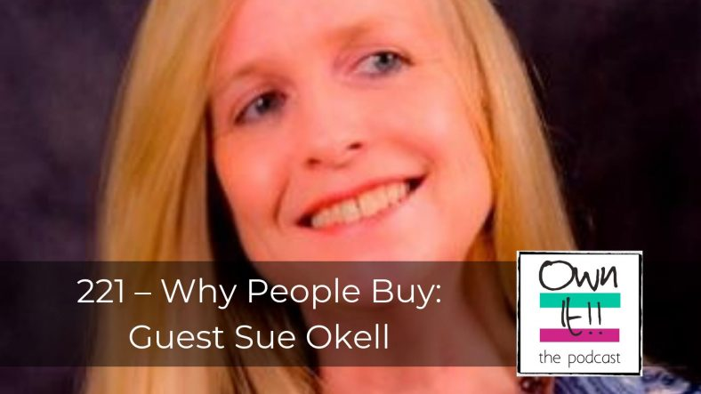 Own It! 221 – Why People Buy: Guest Sue Okell