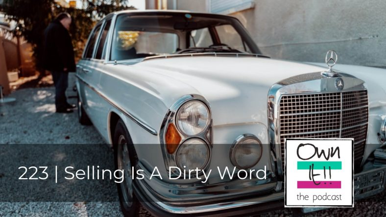 Own It! 223 | Selling Is a Dirty Word