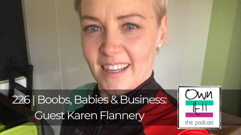 Own It! #226 – Boobs, Babies & Business: Guest Karen Flannery
