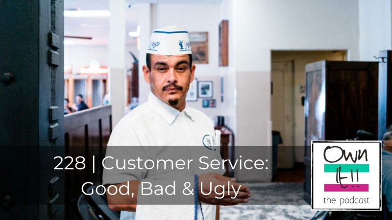 228 | Customer Service: Good, Bad & Ugly