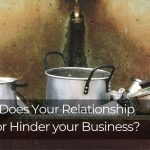 229 | Does Your Relationship Help or Hinder Your Business?