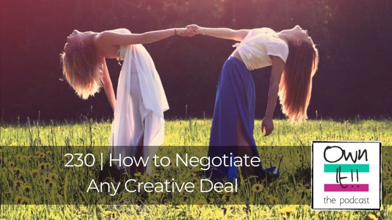 Own It! #230 - How to Negotiate Any Creative Deal