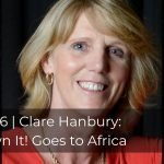 236 | Clare Hanbury: Own It! Goes to Africa