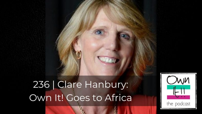 Own It! 236 | Clare Hanbury: Own It! Goes to Africa