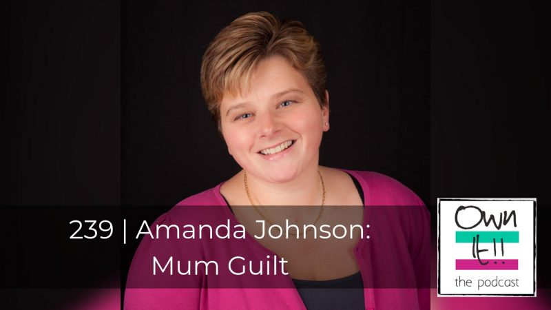 239 | Amanda Johnson: Mum Guilt