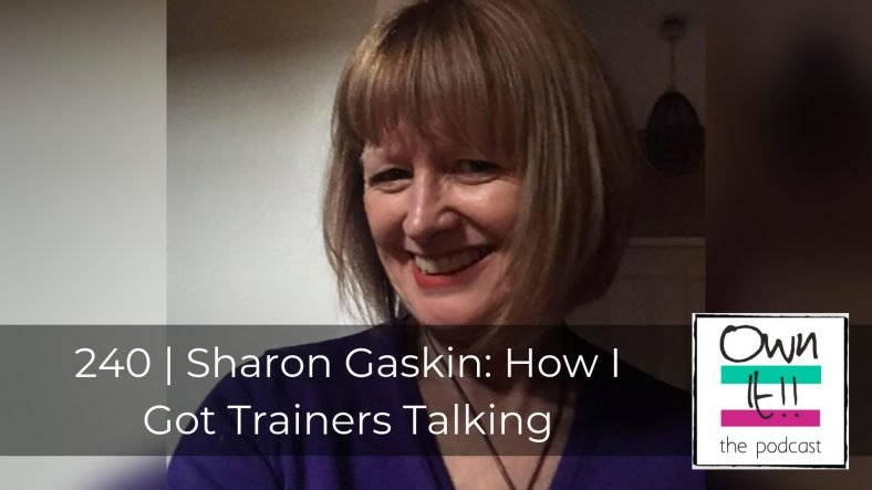 Own It! 240 | Sharon Gaskin: How I Got Trainers Talking