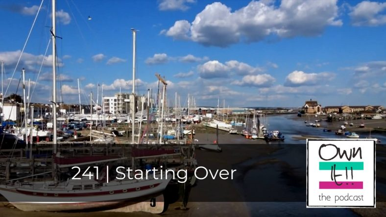 Own It! 241 | Starting Over