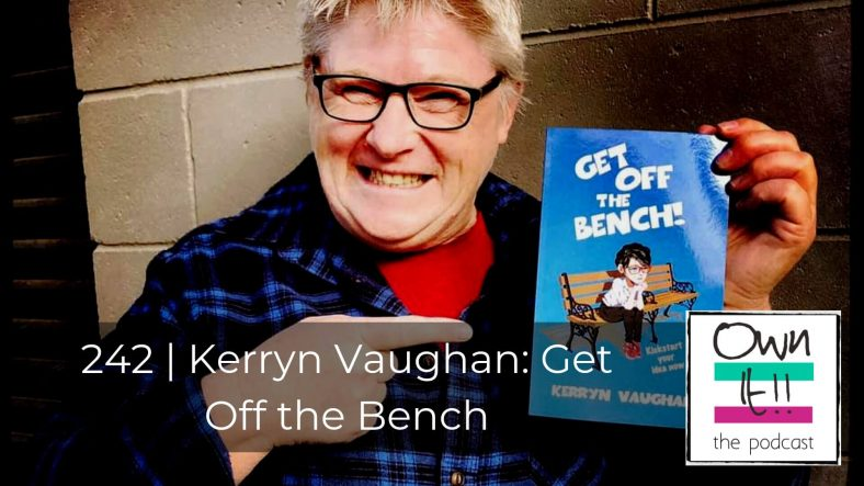 Own It! 242 | Kerryn Vaughan: Get Off the Bench