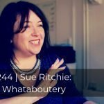 244 | Sue Ritchie: Whataboutery