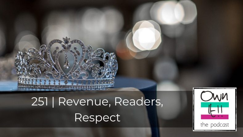 Own It! 251 | Revenue, Readers, Respect