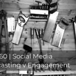 260 | Social Media Broadcasting v Engagement