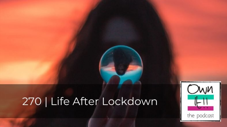 270 | Life After Lockdown