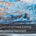 284 | Overwhelmed Doing Everything Yourself